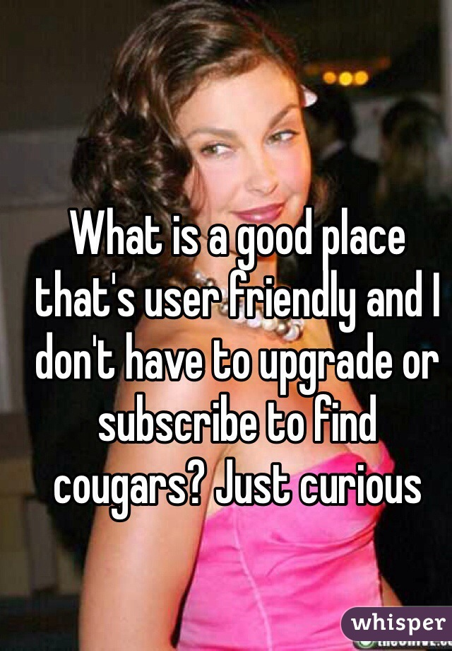 What is a good place that's user friendly and I don't have to upgrade or subscribe to find cougars? Just curious