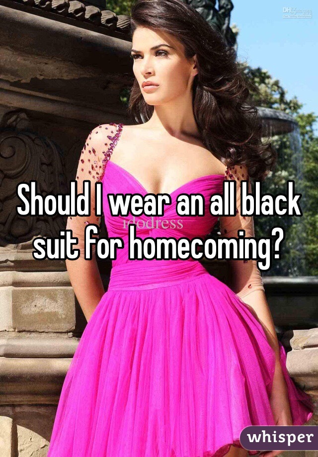 Should I wear an all black suit for homecoming?