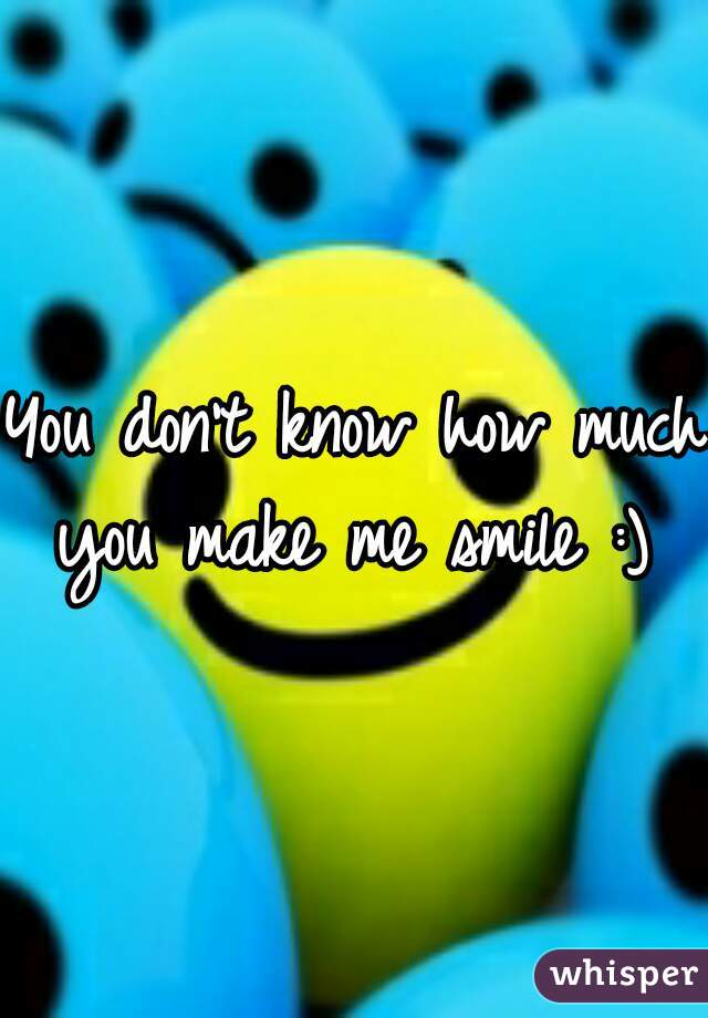 You don't know how much you make me smile :)