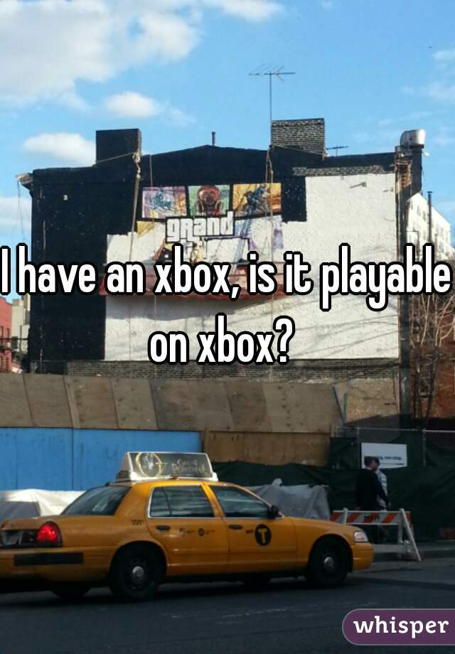 I have an xbox, is it playable on xbox?