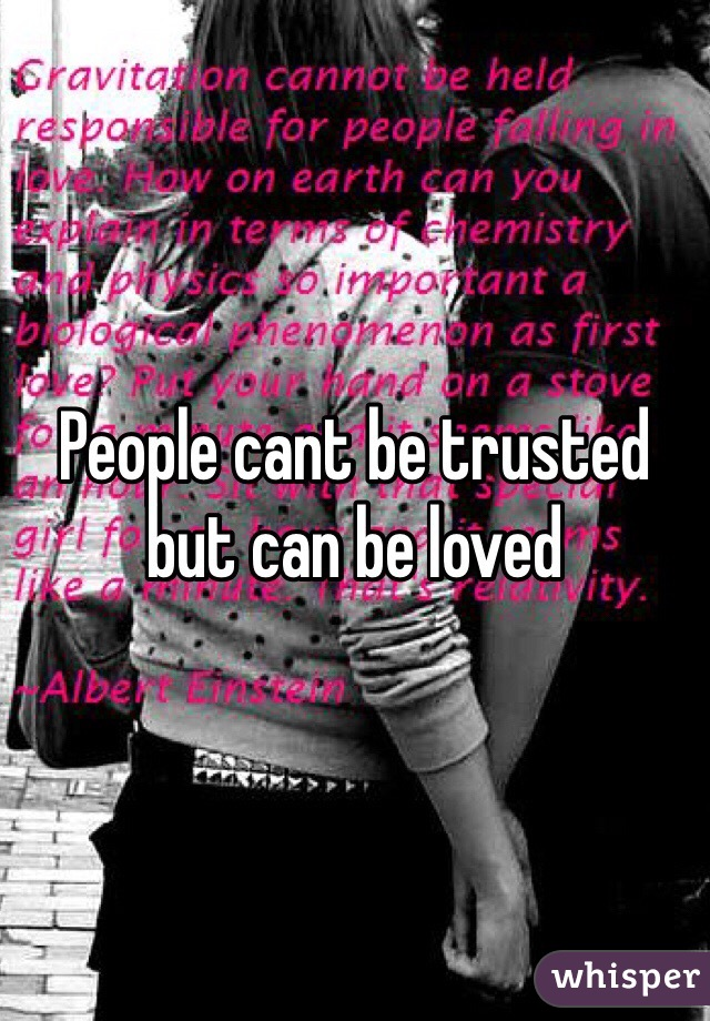 People cant be trusted but can be loved