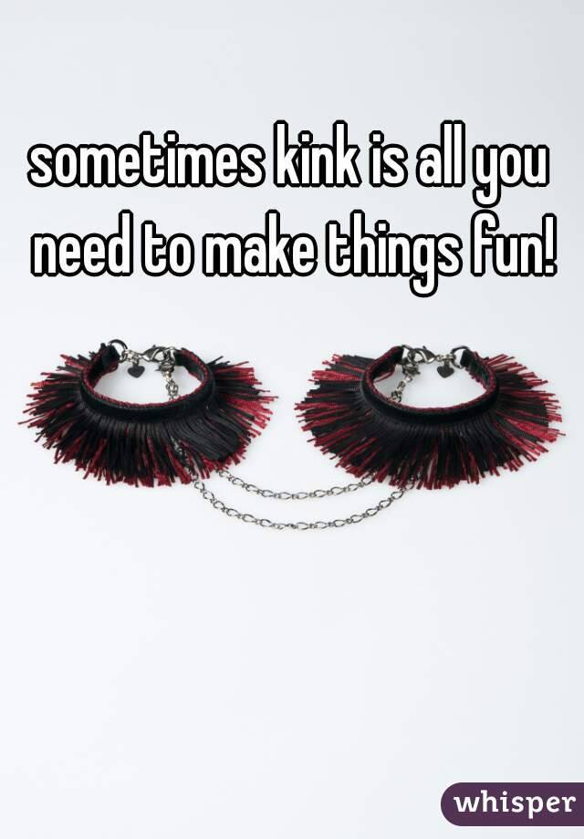 sometimes kink is all you need to make things fun!