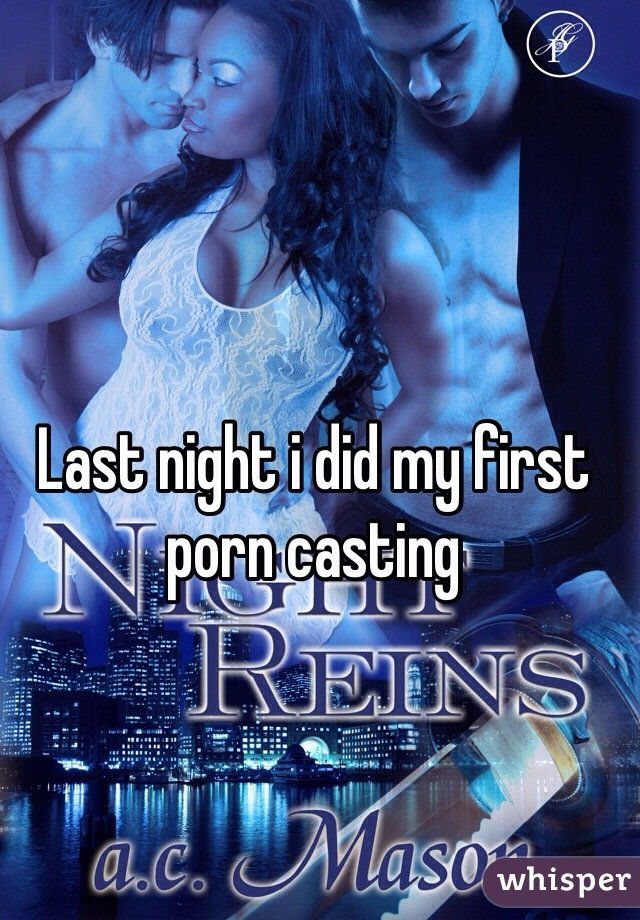 Last night i did my first porn casting