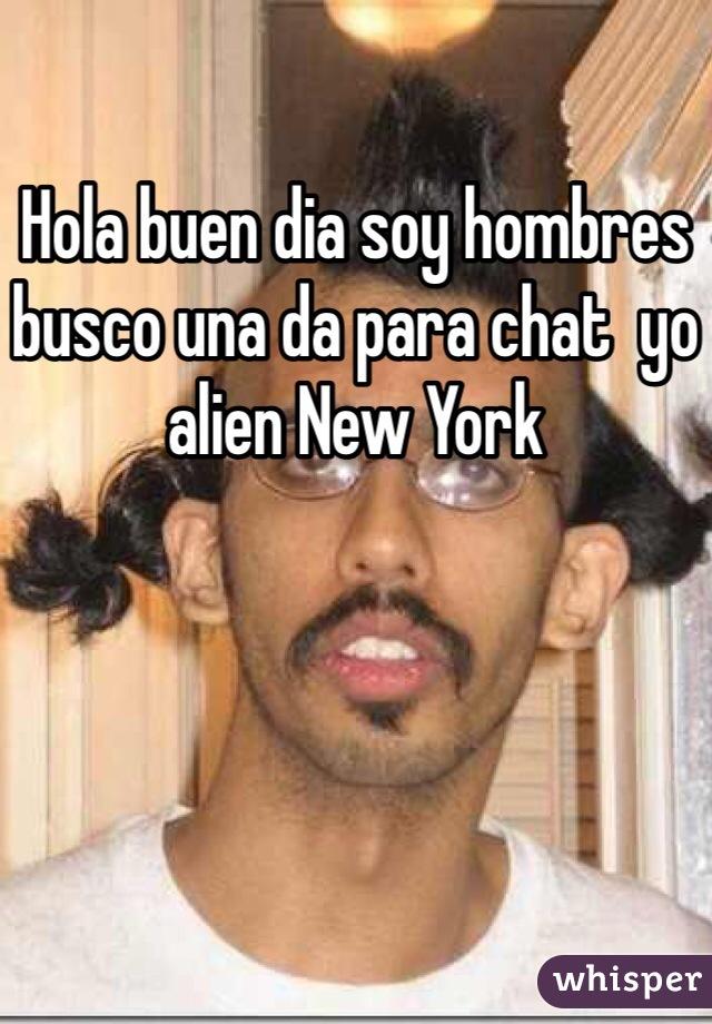 Hola buen dia soy hombres busco una da para chat  yo alien New York