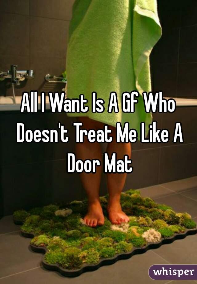 All I Want Is A Gf Who Doesn't Treat Me Like A Door Mat