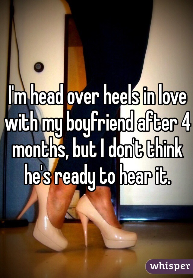 I'm head over heels in love with my boyfriend after 4 months, but I don't think he's ready to hear it.