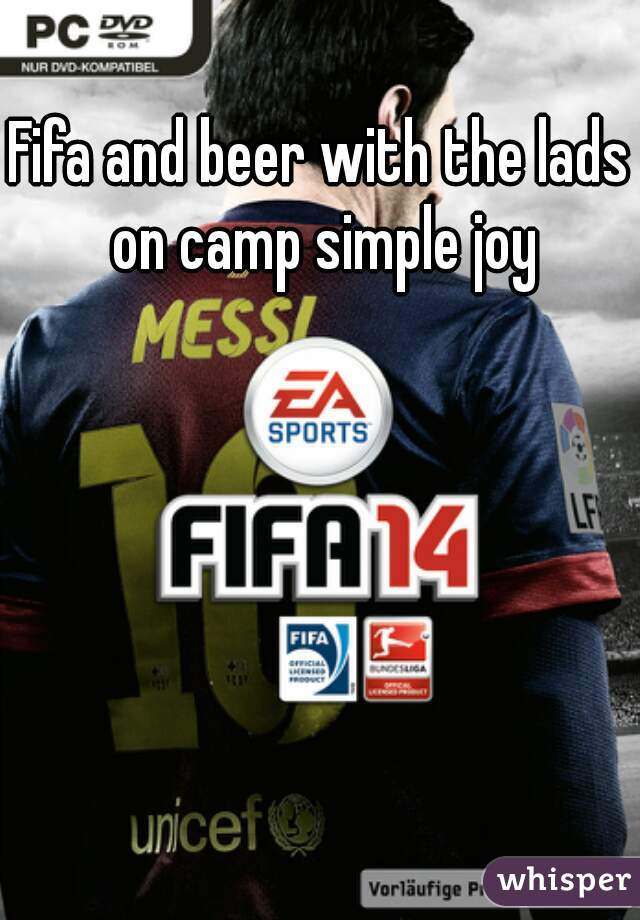 Fifa and beer with the lads on camp simple joy