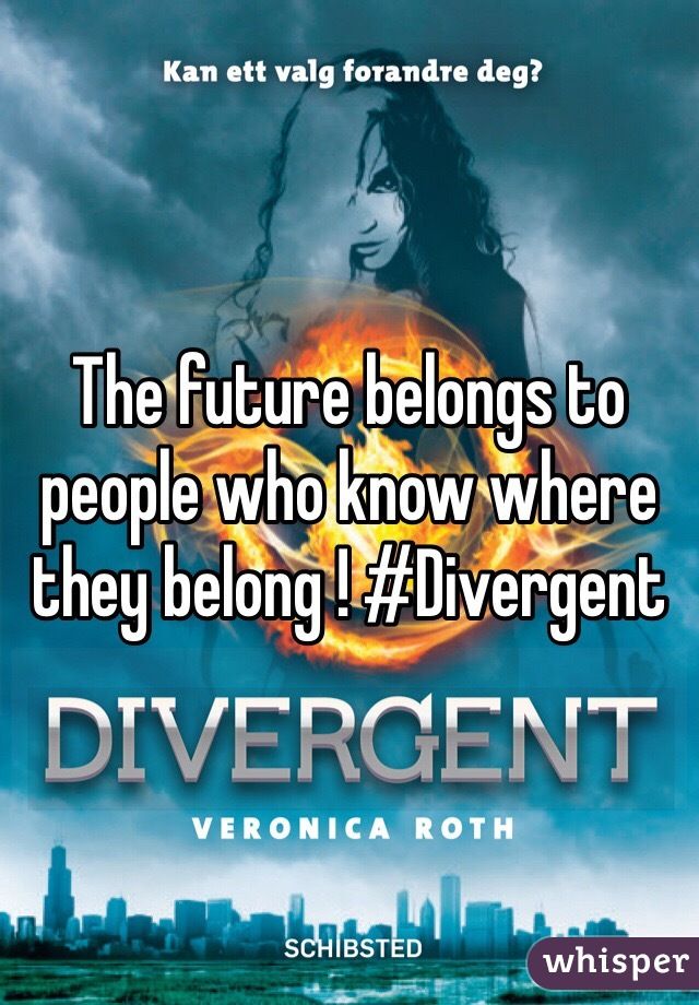 The future belongs to people who know where they belong ! #Divergent