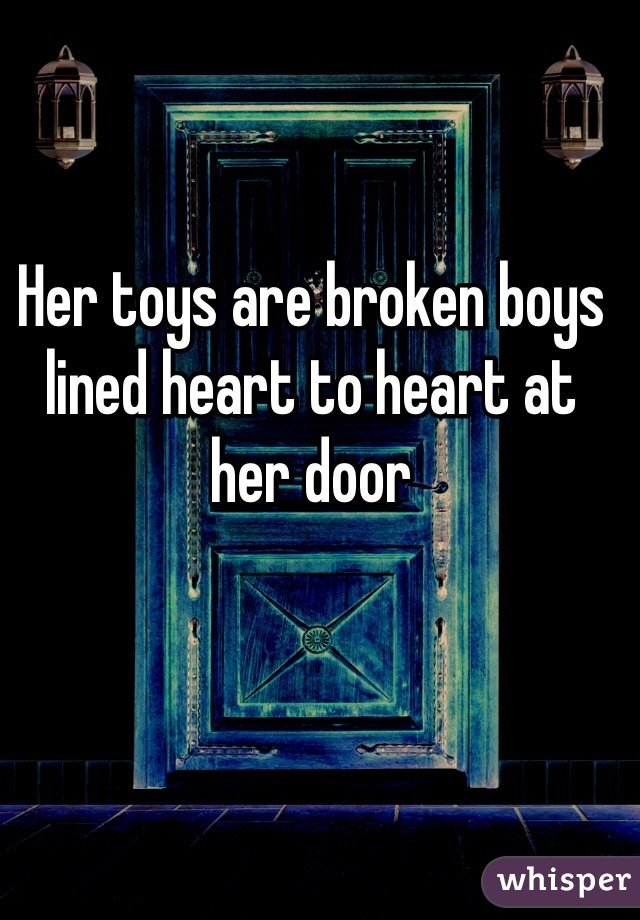Her toys are broken boys lined heart to heart at her door