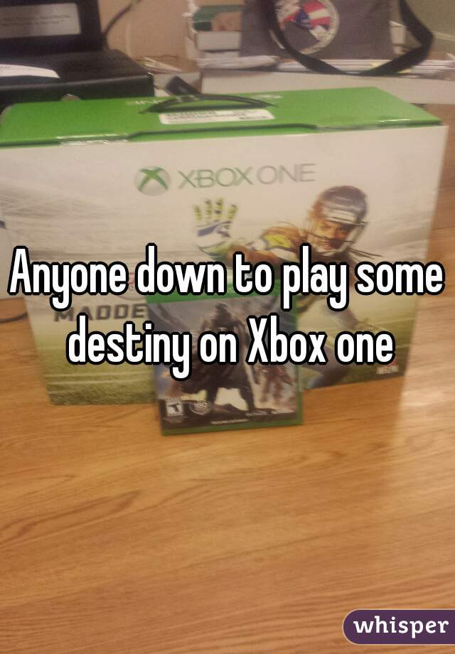 Anyone down to play some destiny on Xbox one