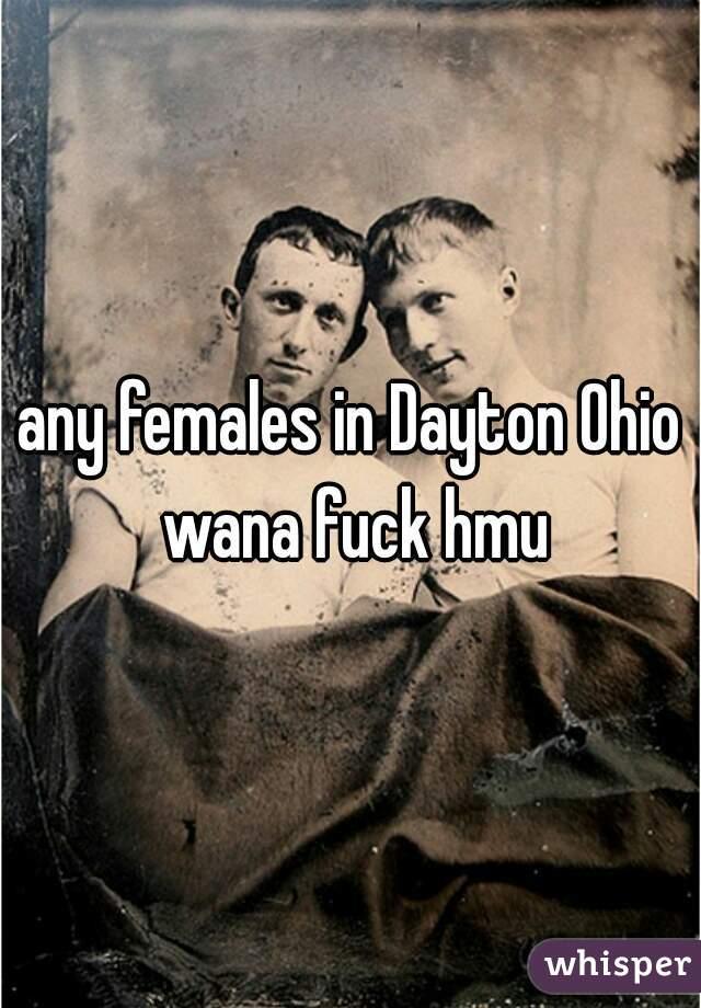 any females in Dayton Ohio wana fuck hmu