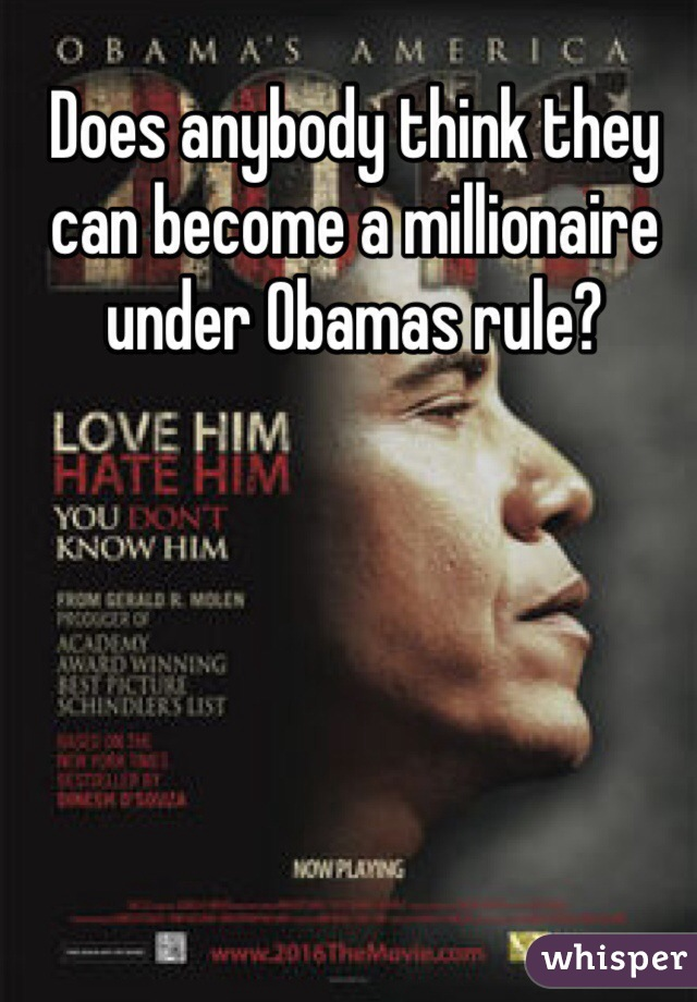 Does anybody think they can become a millionaire under Obamas rule?