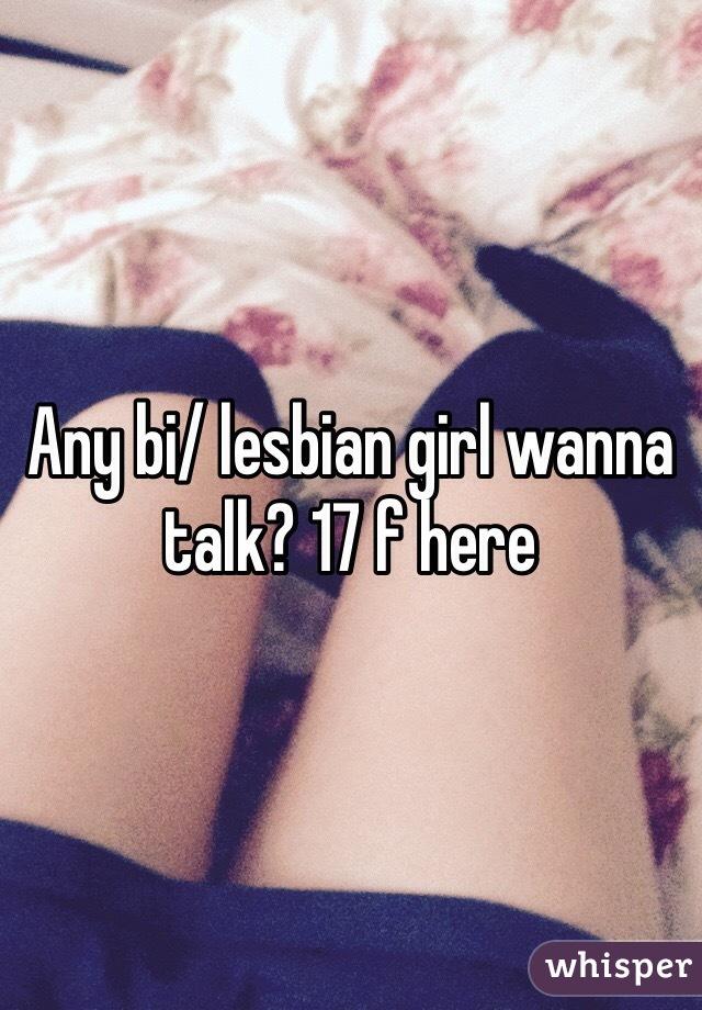 Any bi/ lesbian girl wanna talk? 17 f here