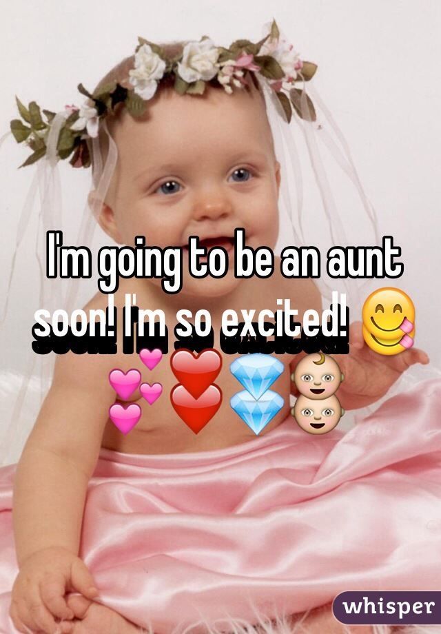I'm going to be an aunt soon! I'm so excited! 😋💕❤️💎👶