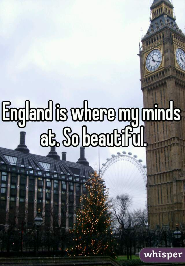 England is where my minds at. So beautiful.
