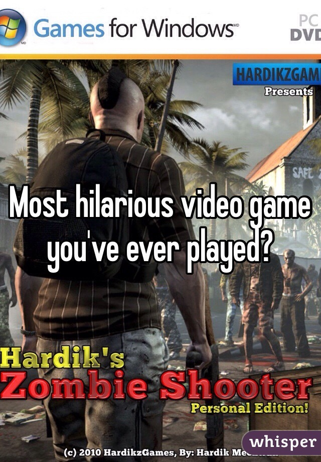 Most hilarious video game you've ever played?