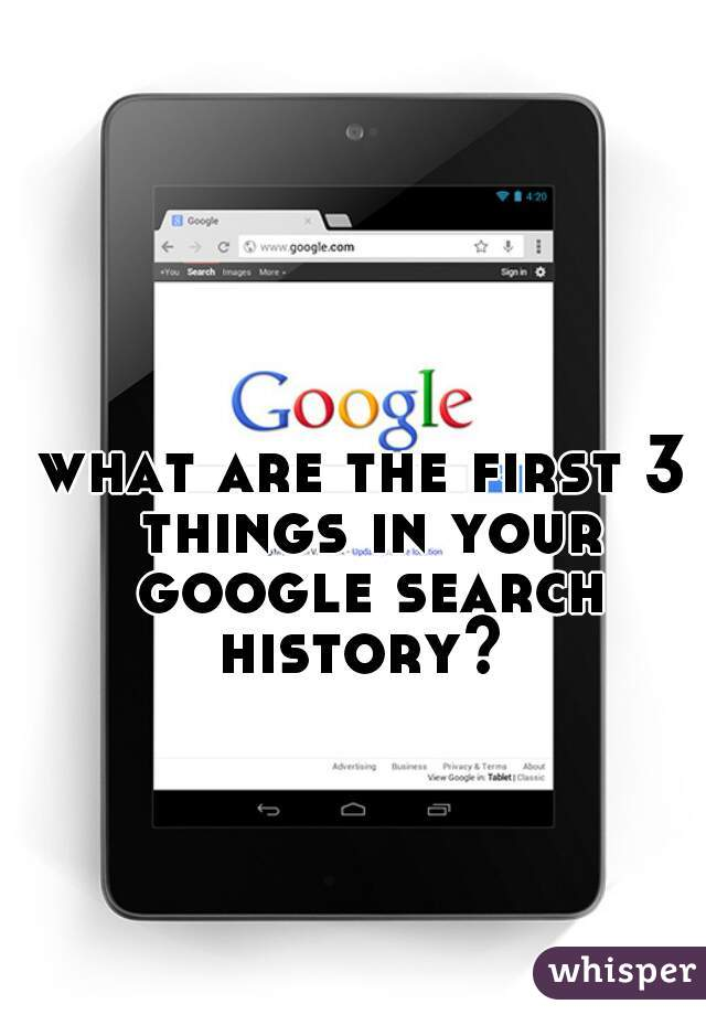 what are the first 3 things in your google search history?