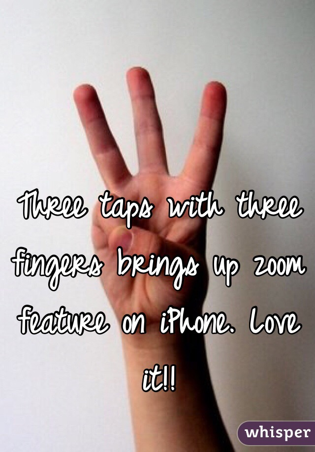 Three taps with three fingers brings up zoom feature on iPhone. Love it!!