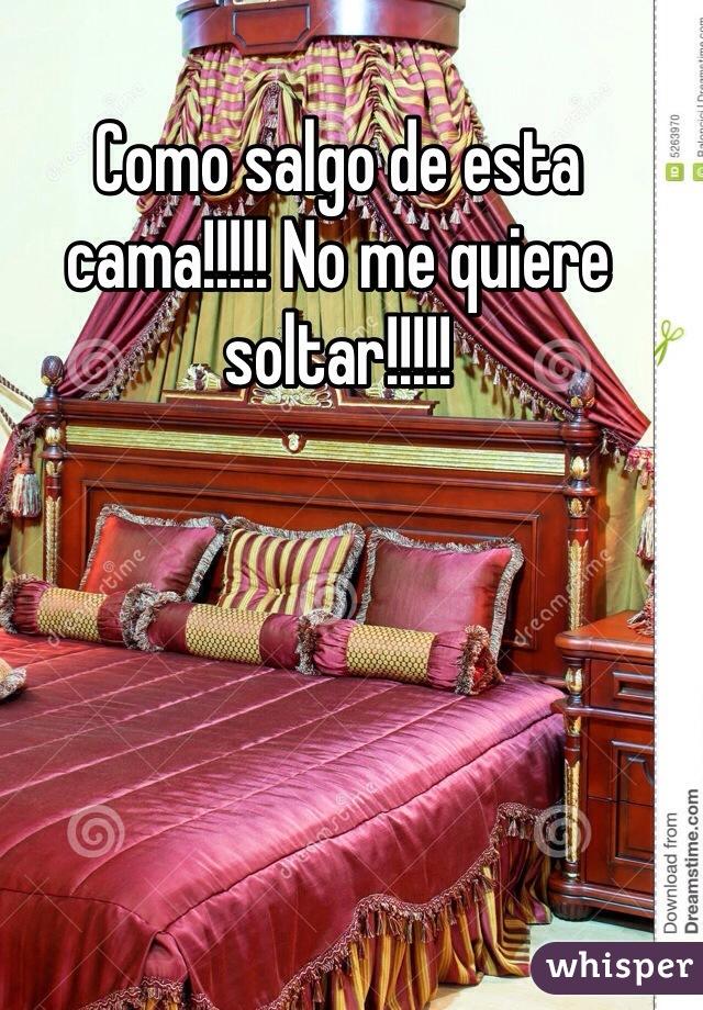 Como salgo de esta cama!!!!! No me quiere soltar!!!!!