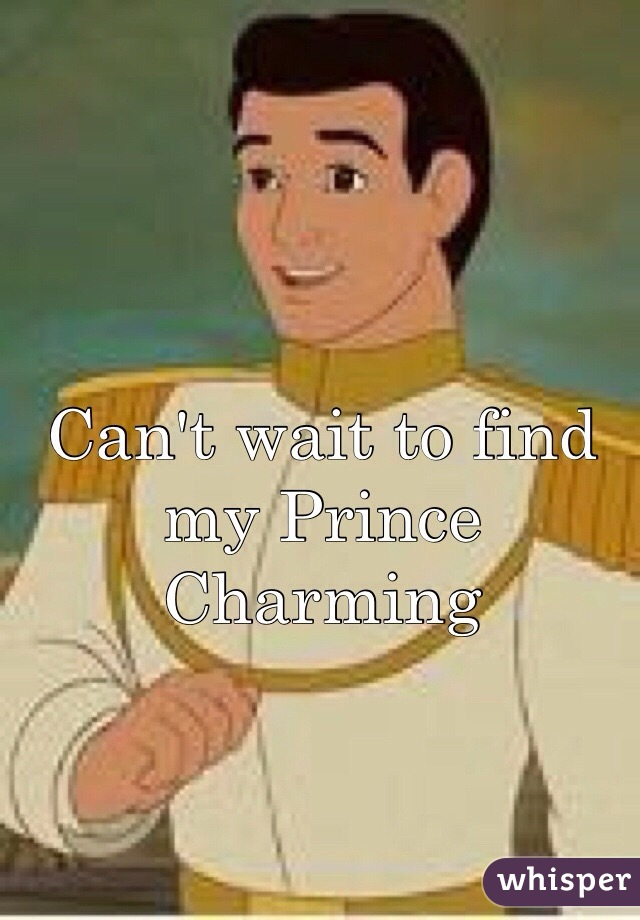 Can't wait to find my Prince Charming