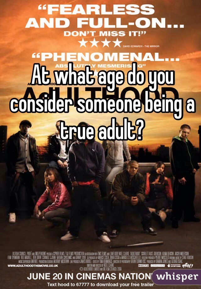 At what age do you consider someone being a true adult?