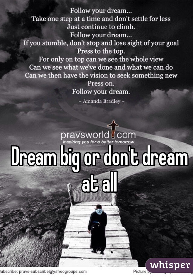 Dream big or don't dream at all
