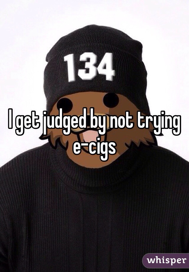 I get judged by not trying e-cigs