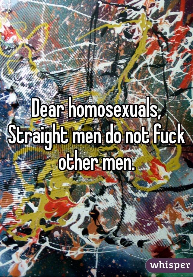 Dear homosexuals, Straight men do not fuck other men.