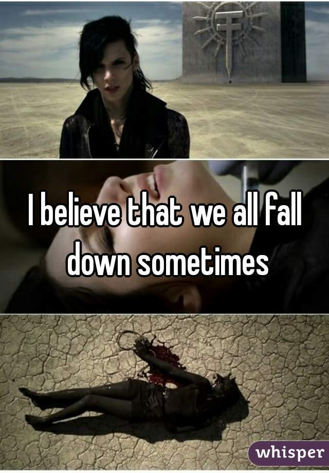 I believe that we all fall down sometimes