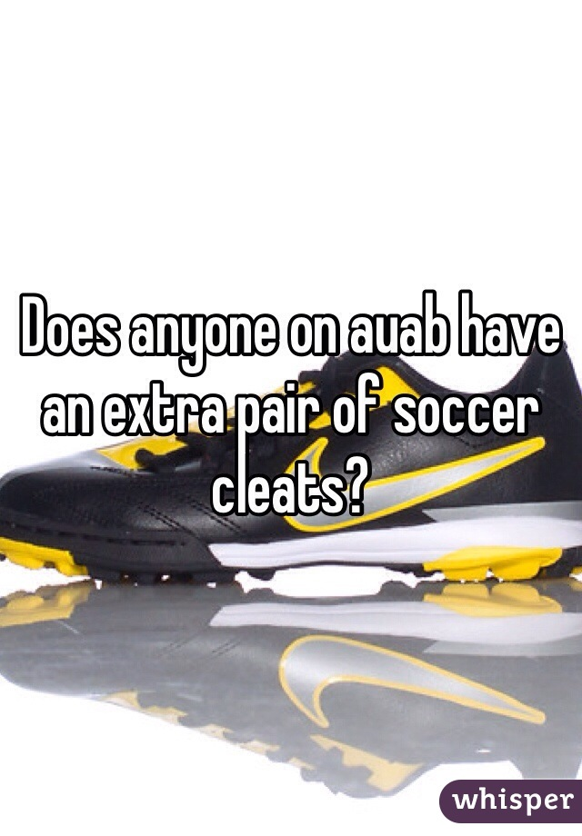 Does anyone on auab have an extra pair of soccer cleats?