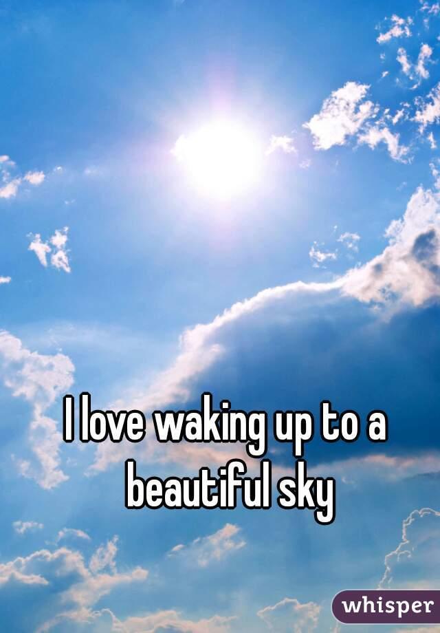I love waking up to a beautiful sky