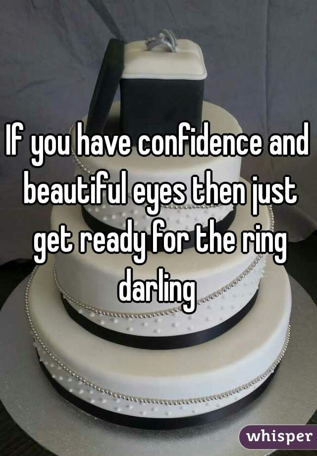 If you have confidence and beautiful eyes then just get ready for the ring darling