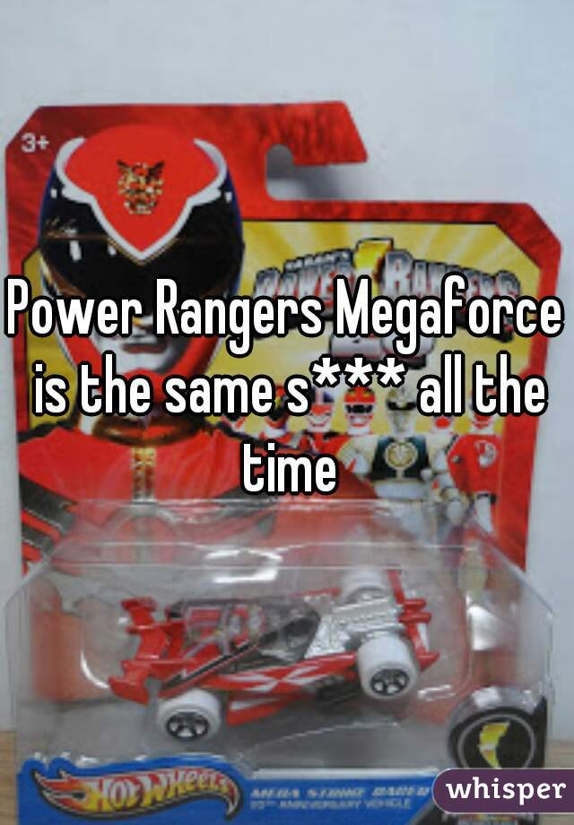 Power Rangers Megaforce is the same s*** all the time