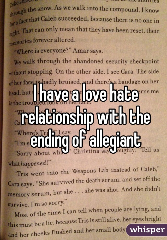 I have a love hate relationship with the ending of allegiant