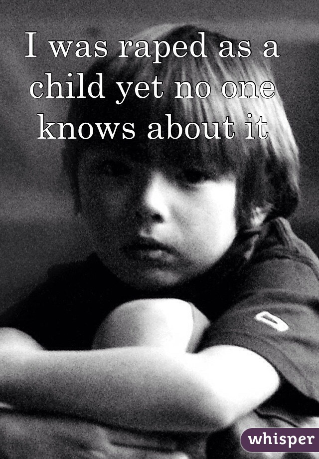 I was raped as a child yet no one knows about it