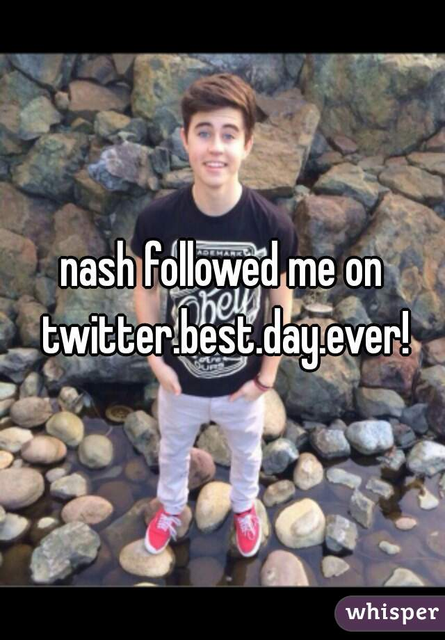 nash followed me on twitter.best.day.ever!