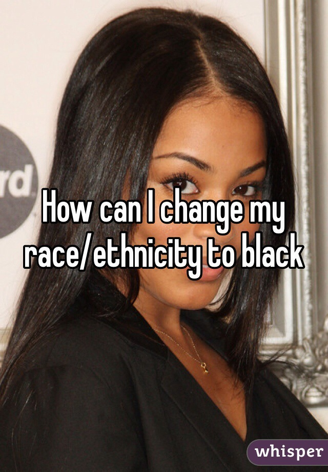 How can I change my race/ethnicity to black
