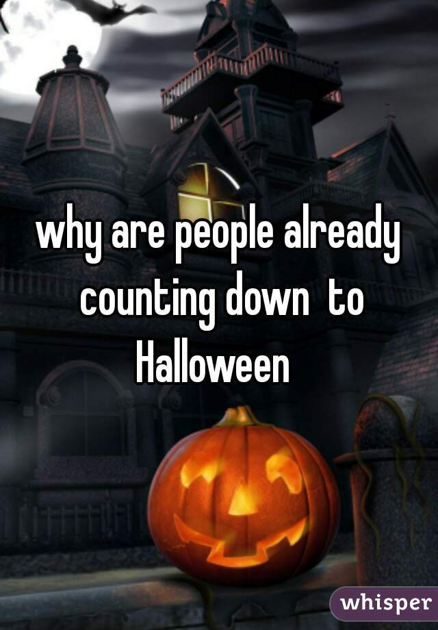 why are people already counting down  to Halloween