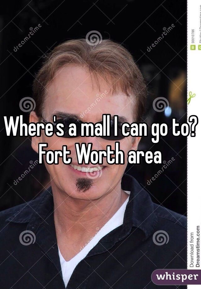 Where's a mall I can go to? Fort Worth area