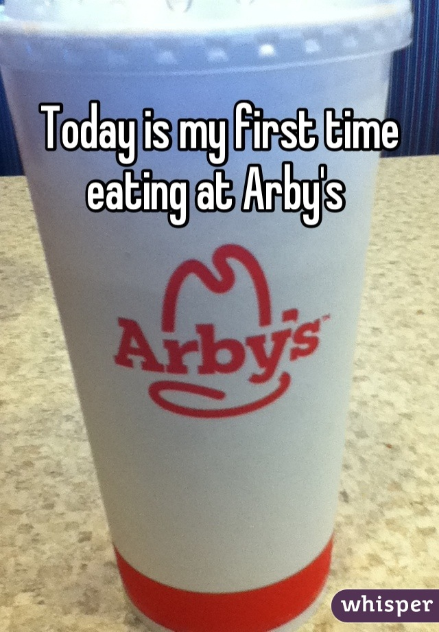 Today is my first time eating at Arby's