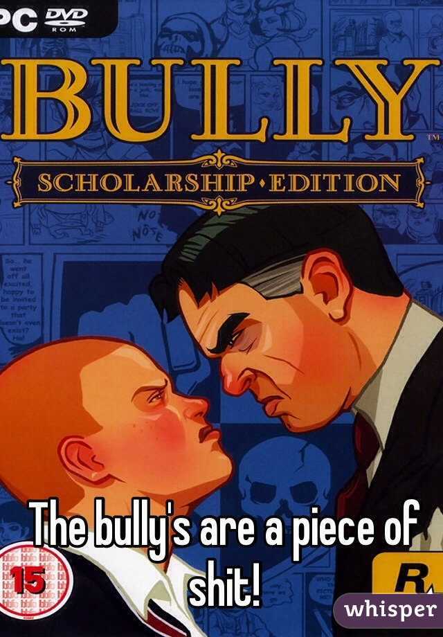 The bully's are a piece of shit!