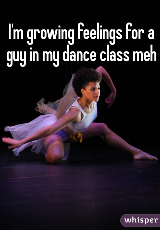 I'm growing feelings for a guy in my dance class meh