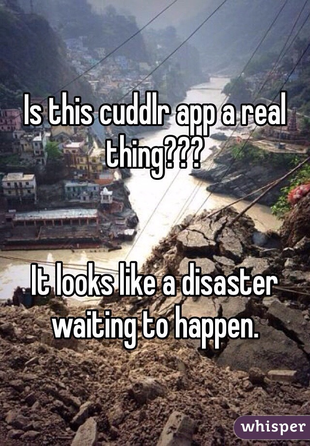 Is this cuddlr app a real thing???    It looks like a disaster waiting to happen.