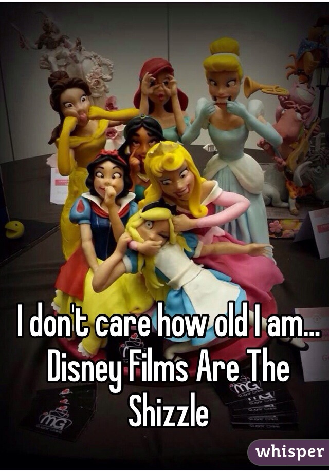 I don't care how old I am… Disney Films Are The Shizzle
