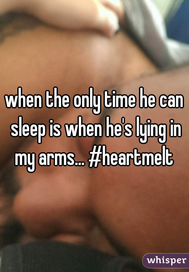 when the only time he can sleep is when he's lying in my arms... #heartmelt