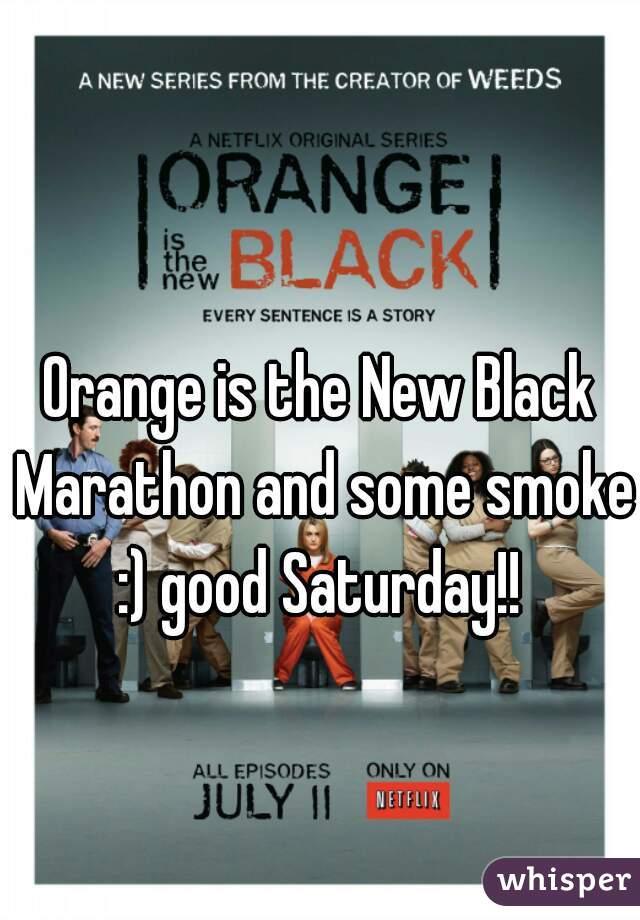 Orange is the New Black Marathon and some smoke :) good Saturday!!