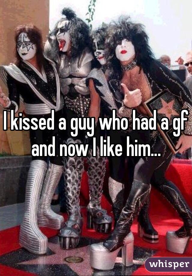 I kissed a guy who had a gf and now I like him...