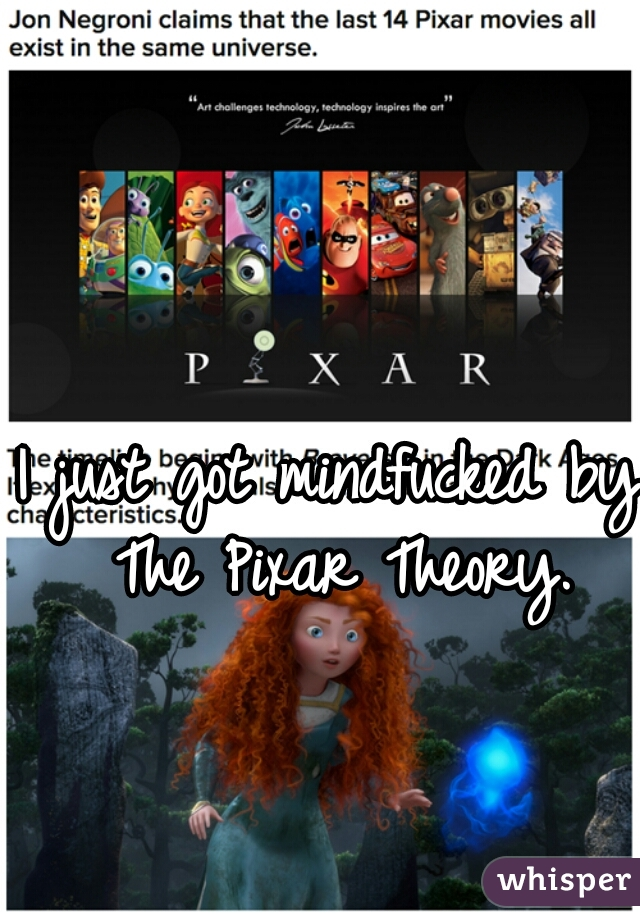 I just got mindfucked by The Pixar Theory.