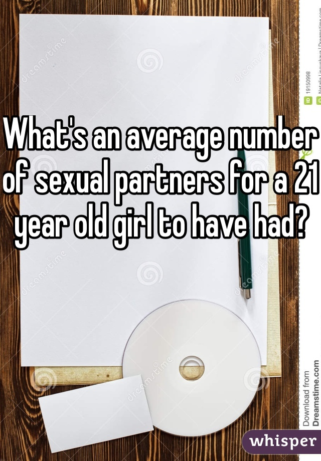 What's an average number of sexual partners for a 21 year old girl to have had?