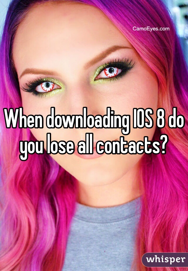 When downloading IOS 8 do you lose all contacts?